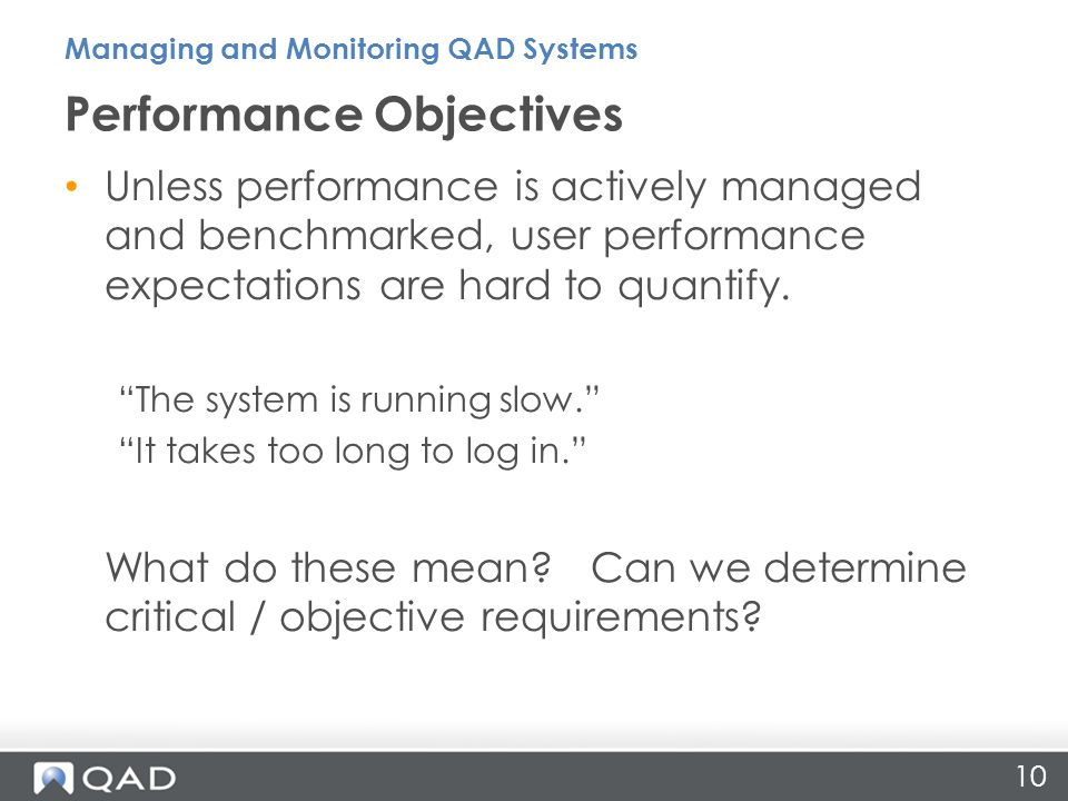 10 Unless performance is actively managed and benchmarked, user performance expectations are hard to quantify.