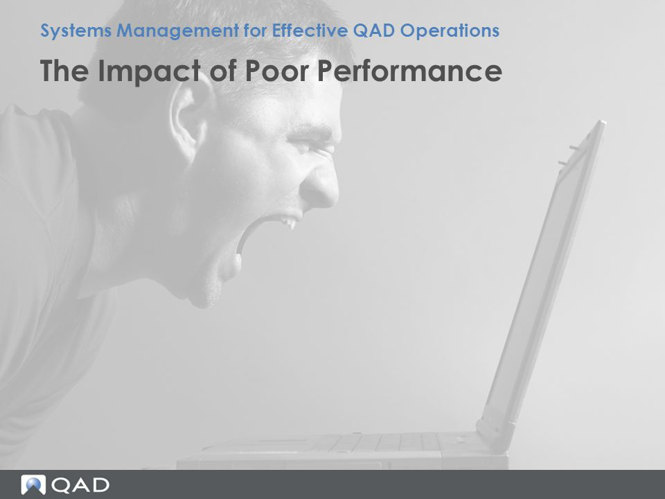 The Impact of Poor Performance Systems Management for Effective QAD Operations