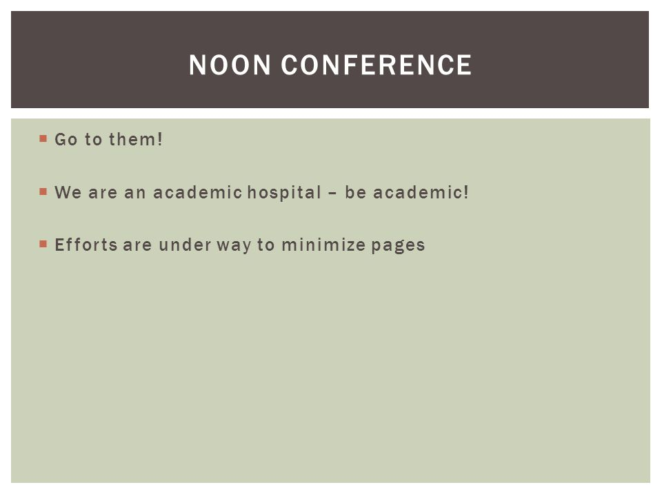  Go to them.  We are an academic hospital – be academic.