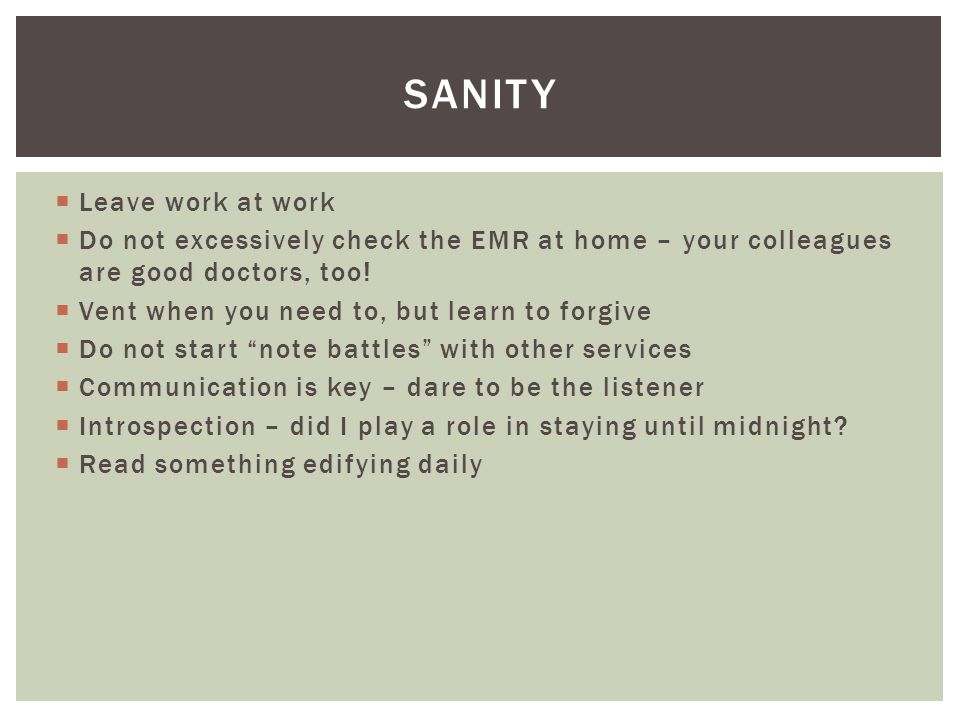  Leave work at work  Do not excessively check the EMR at home – your colleagues are good doctors, too.