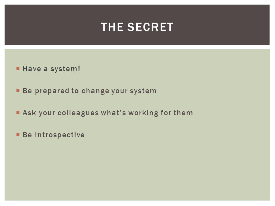  Have a system.
