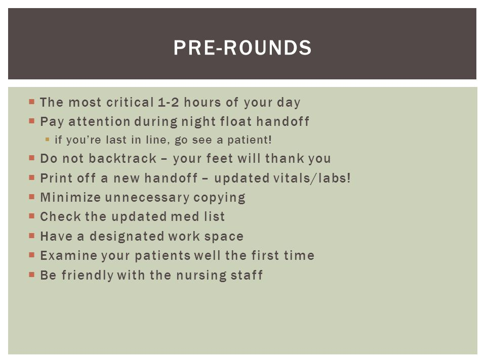  The most critical 1-2 hours of your day  Pay attention during night float handoff  if you're last in line, go see a patient.