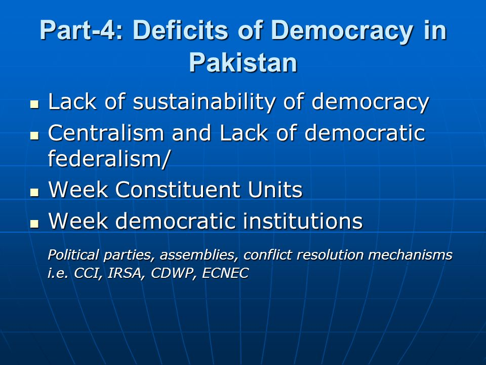 Part-4: Deficits of Democracy in Pakistan Lack of sustainability of democracy Lack of sustainability of democracy Centralism and Lack of democratic fe