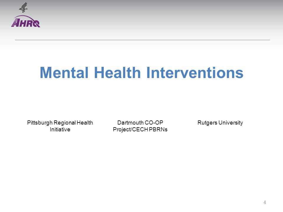 Mental Health Interventions 4 Pittsburgh Regional Health Initiative Dartmouth CO-OP Project/CECH PBRNs Rutgers University