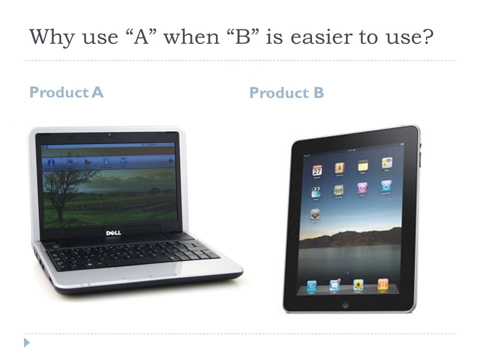 Why use A when B is easier to use Product A Product B