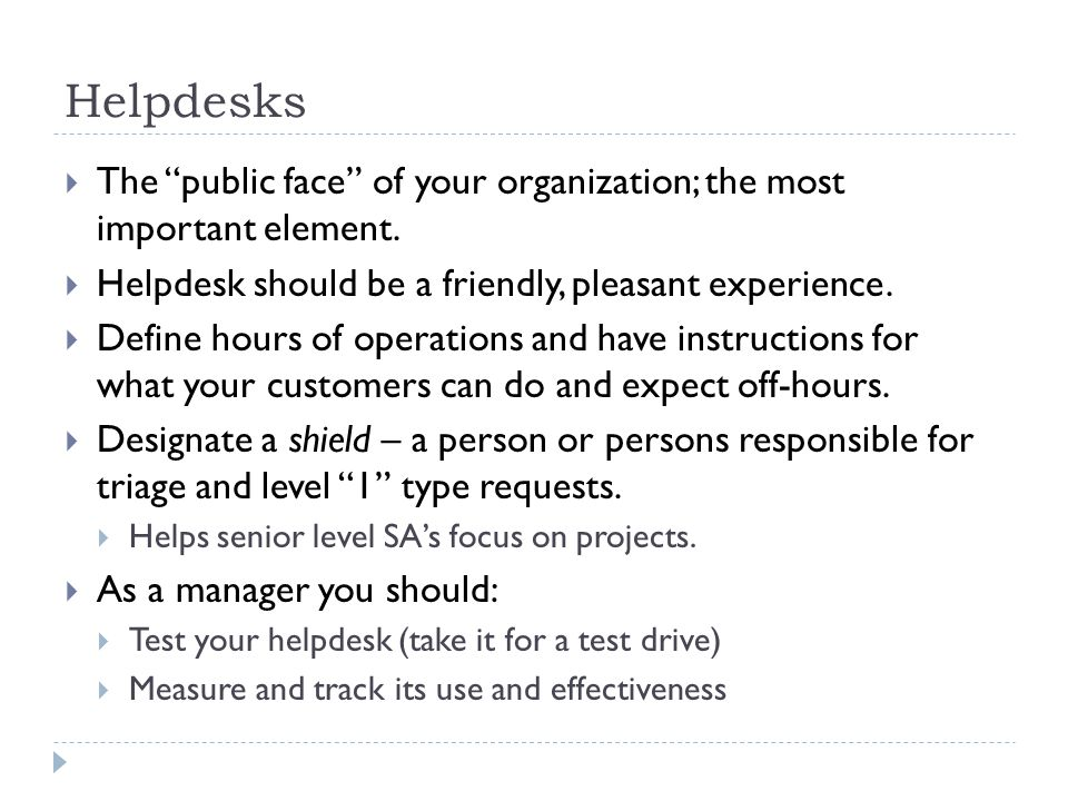 Helpdesks  The public face of your organization; the most important element.