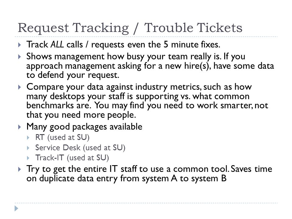 Request Tracking / Trouble Tickets  Track ALL calls / requests even the 5 minute fixes.