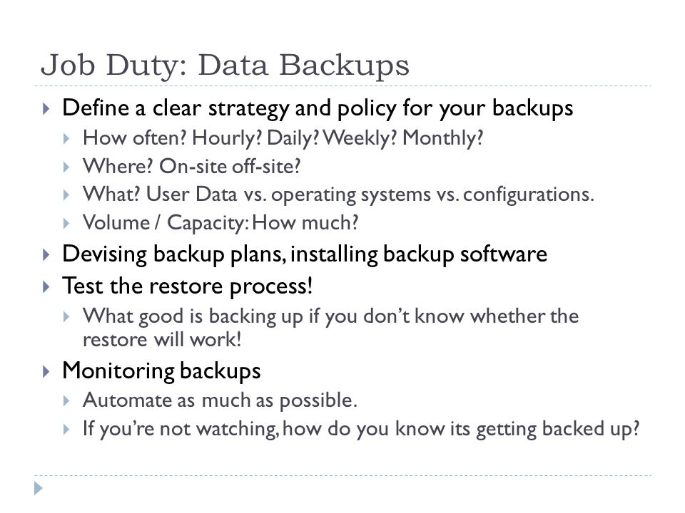 Job Duty: Data Backups  Define a clear strategy and policy for your backups  How often.