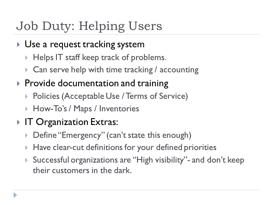 Job Duty: Helping Users  Use a request tracking system  Helps IT staff keep track of problems.