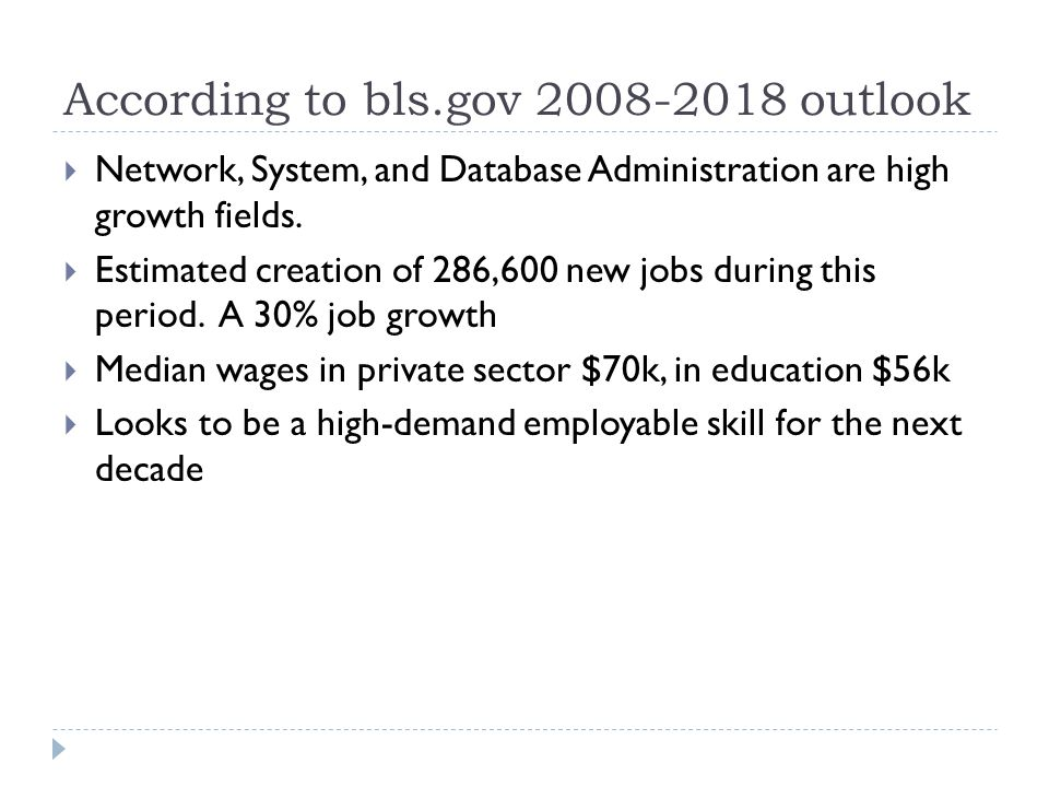 According to bls.gov 2008-2018 outlook  Network, System, and Database Administration are high growth fields.