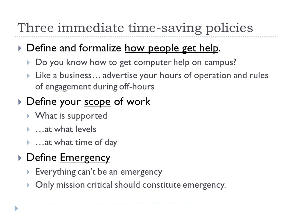 Three immediate time-saving policies  Define and formalize how people get help.