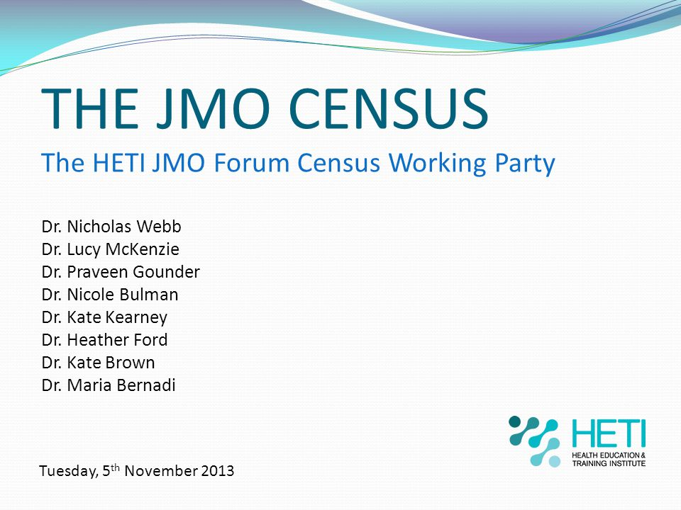 THE JMO CENSUS The HETI JMO Forum Census Working Party Dr.