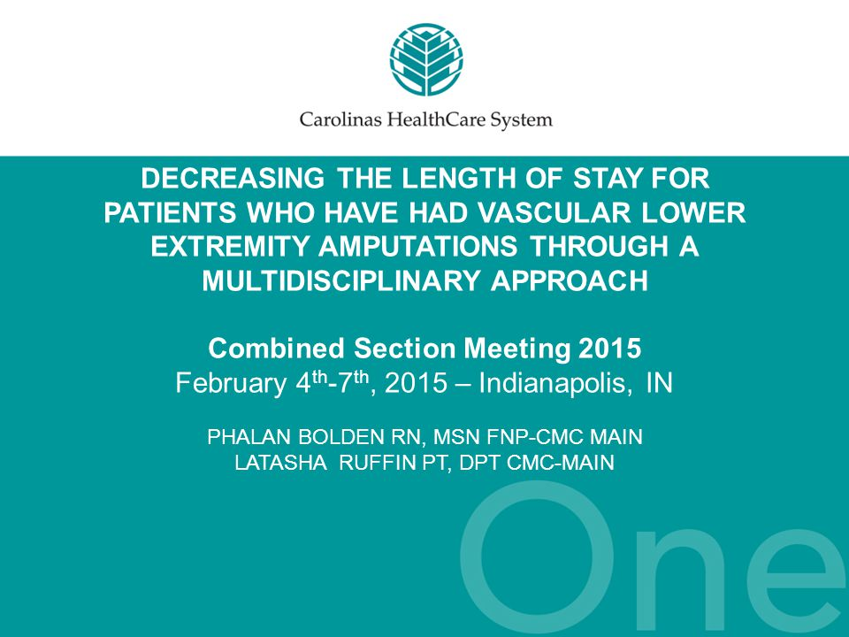 DECREASING THE LENGTH OF STAY FOR PATIENTS WHO HAVE HAD VASCULAR LOWER EXTREMITY AMPUTATIONS THROUGH A MULTIDISCIPLINARY APPROACH Combined Section Mee