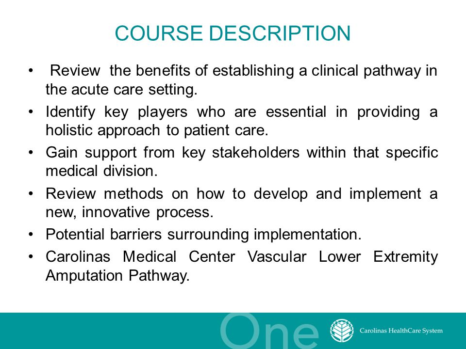 COURSE DESCRIPTION Review the benefits of establishing a clinical pathway in the acute care setting. Identify key players who are essential in providi