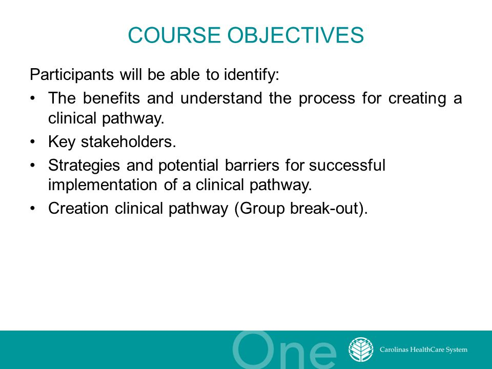 COURSE OBJECTIVES Participants will be able to identify: The benefits and understand the process for creating a clinical pathway. Key stakeholders. St
