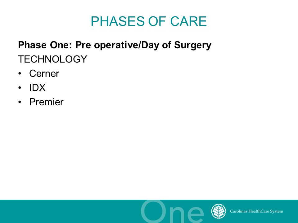 PHASES OF CARE Phase One: Pre operative/Day of Surgery TECHNOLOGY Cerner IDX Premier