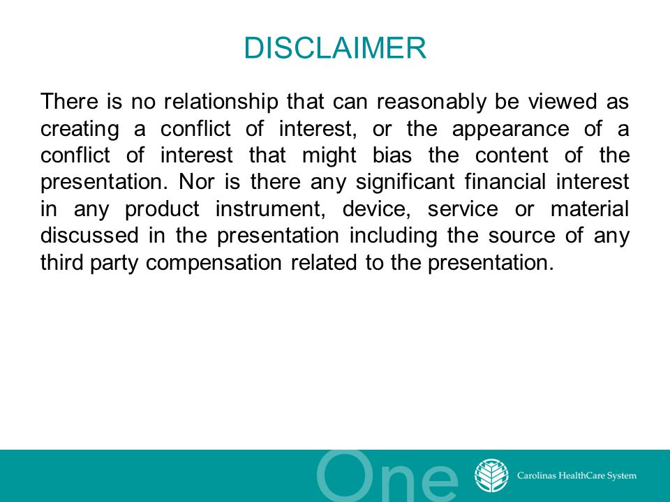 DISCLAIMER There is no relationship that can reasonably be viewed as creating a conflict of interest, or the appearance of a conflict of interest that