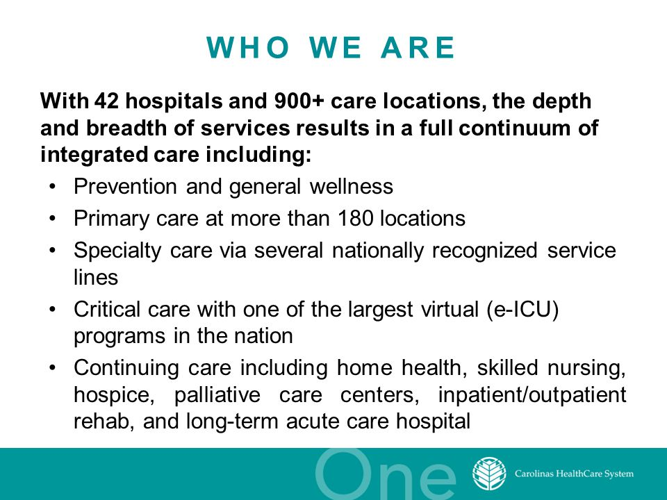 WHO WE ARE With 42 hospitals and 900+ care locations, the depth and breadth of services results in a full continuum of integrated care including: Prev
