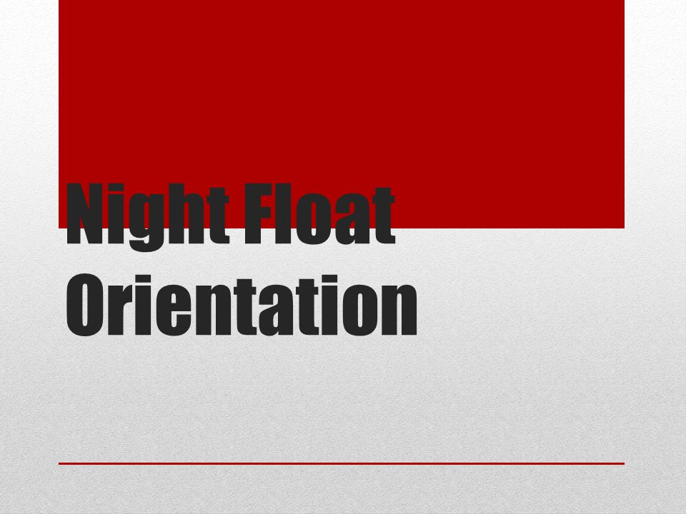 Night Float Orientation