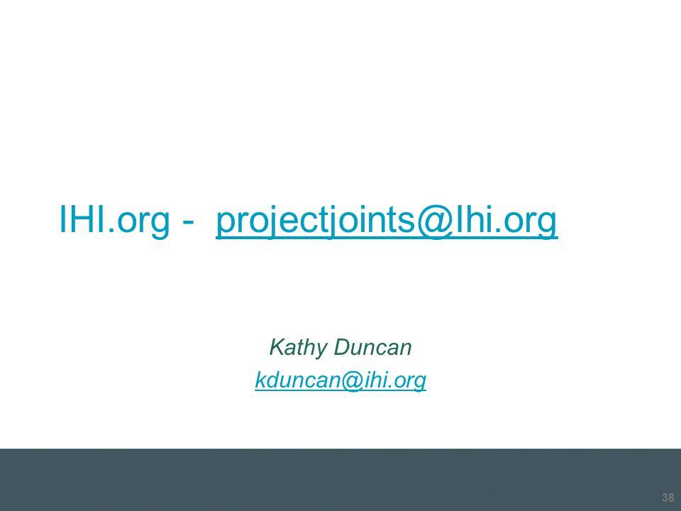 IHI.org - projectjoints@Ihi.orgprojectjoints@Ihi.org Kathy Duncan kduncan@ihi.org 38