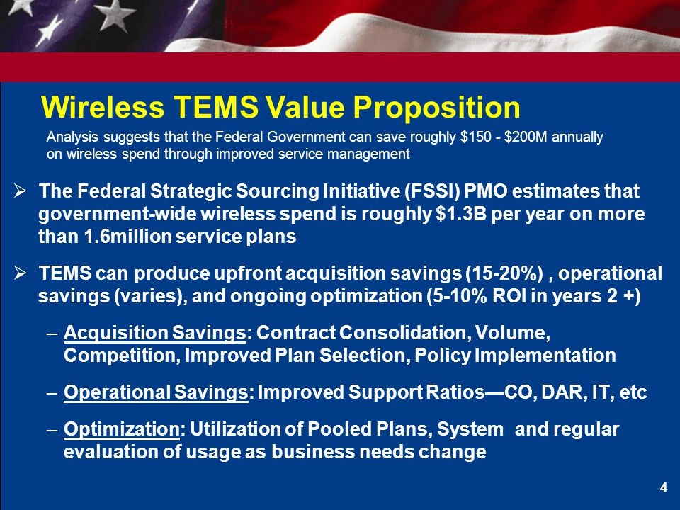 Wireless TEMS Value Proposition  The Federal Strategic Sourcing Initiative (FSSI) PMO estimates that government-wide wireless spend is roughly $1.3B