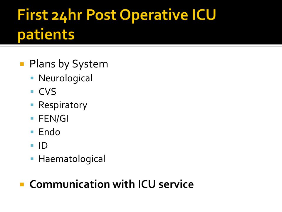  Plans by System  Neurological  CVS  Respiratory  FEN/GI  Endo  ID  Haematological  Communication with ICU service