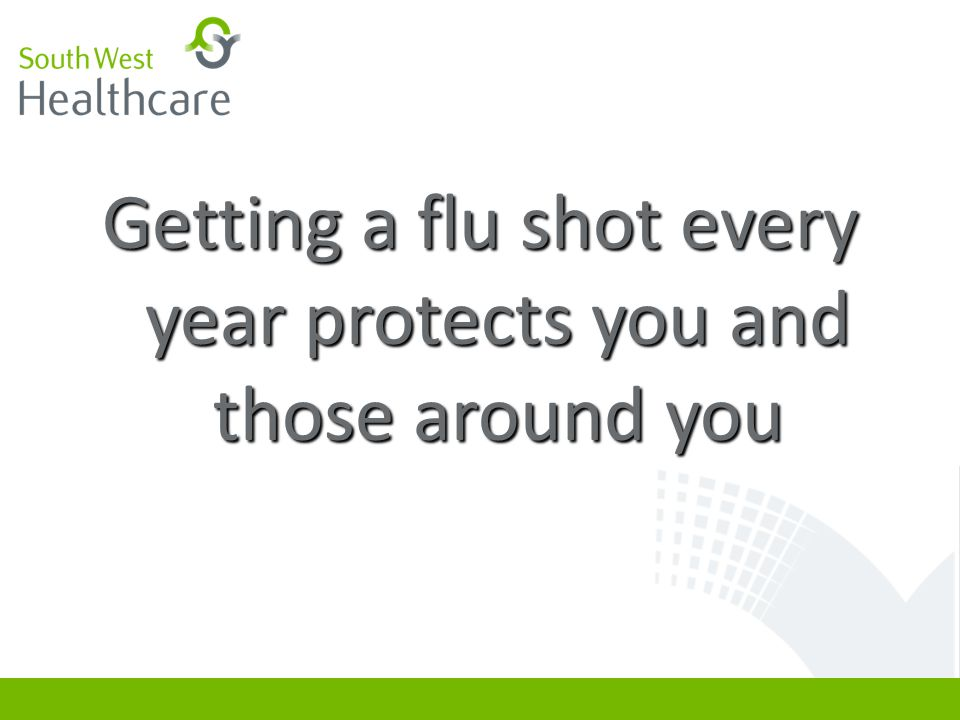 Getting a flu shot every year protects you and those around you