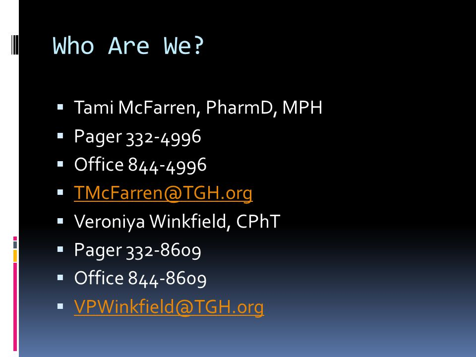 Who Are We?  Tami McFarren, PharmD, MPH  Pager 332-4996  Office 844-4996  TMcFarren@TGH.org TMcFarren@TGH.org  Veroniya Winkfield, CPhT  Pager 3