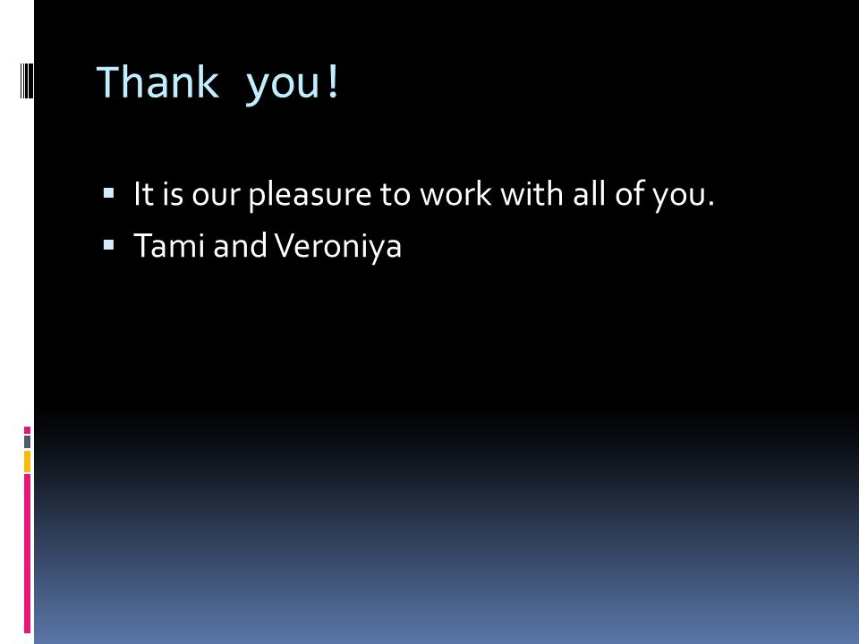 Thank you!  It is our pleasure to work with all of you.  Tami and Veroniya