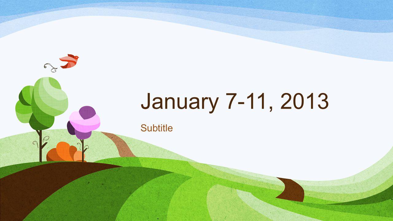 January 7-11, 2013 Subtitle