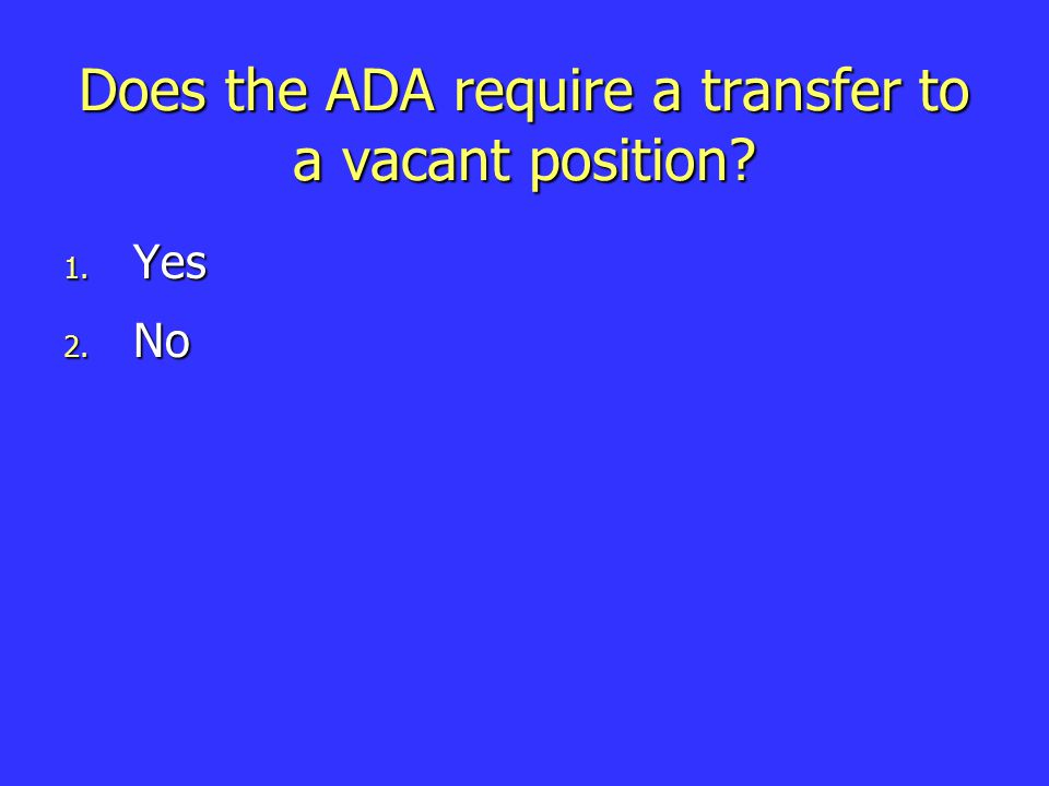 Does the ADA require a transfer to a vacant position 1. Yes 2. No