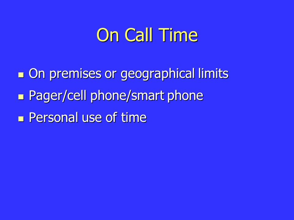 On Call Time On premises or geographical limits On premises or geographical limits Pager/cell phone/smart phone Pager/cell phone/smart phone Personal use of time Personal use of time