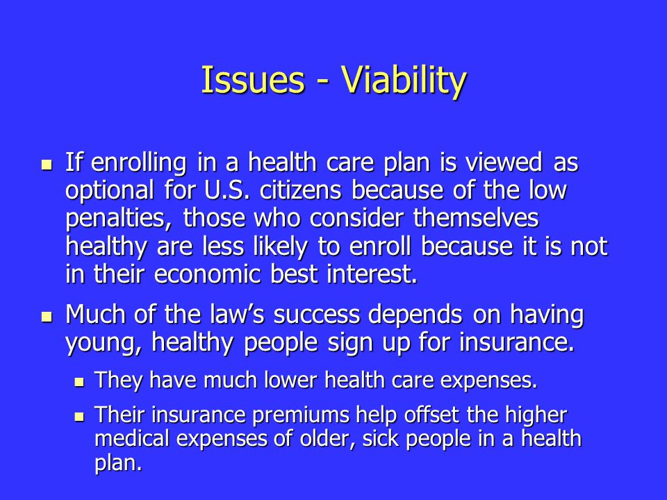 Issues - Viability If enrolling in a health care plan is viewed as optional for U.S.