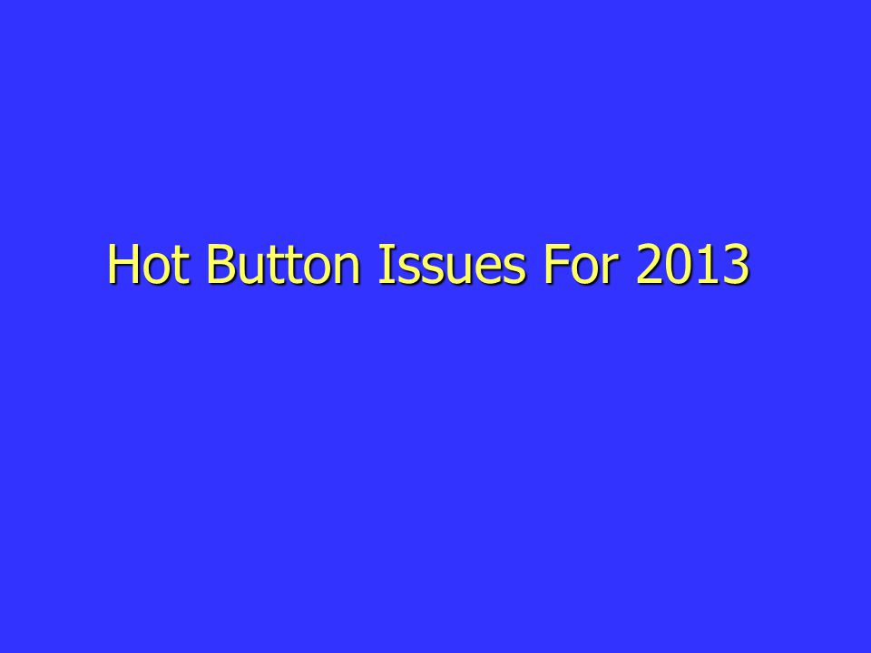 Hot Button Issues For 2013