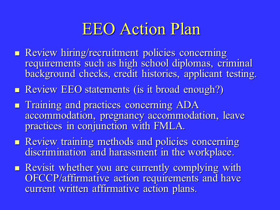 EEO Action Plan Review hiring/recruitment policies concerning requirements such as high school diplomas, criminal background checks, credit histories, applicant testing.