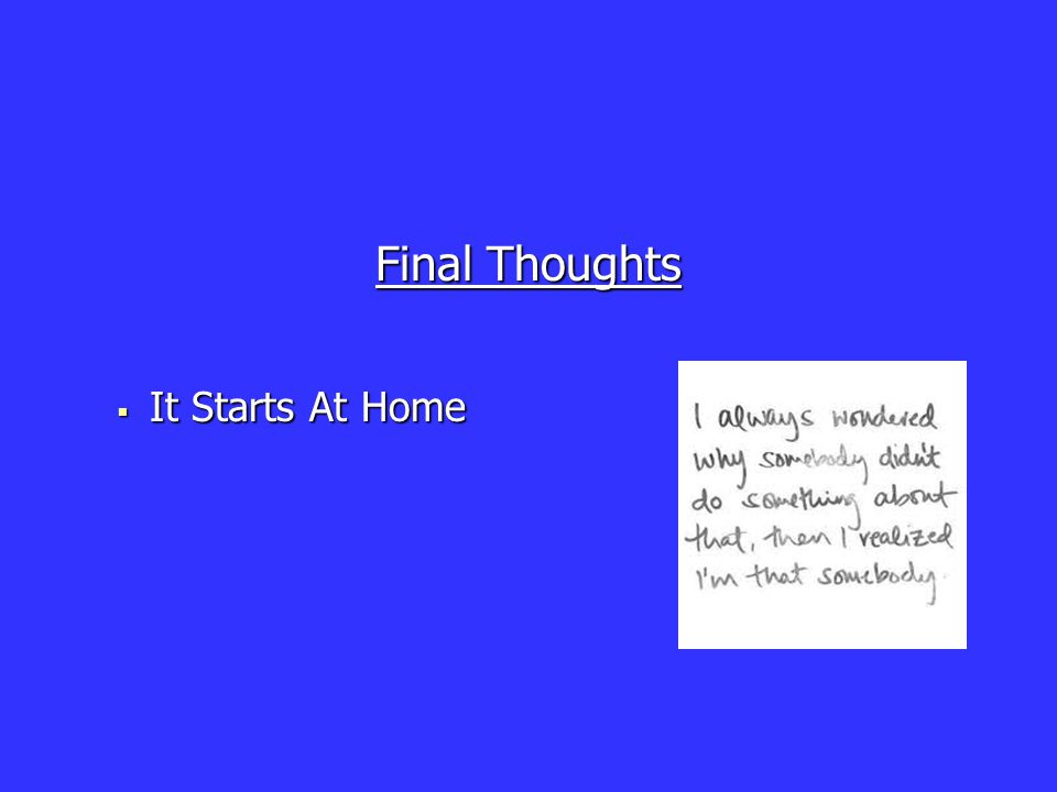 Final Thoughts  It Starts At Home