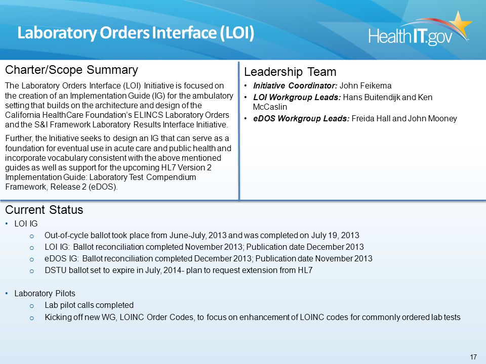 Laboratory Orders Interface (LOI) Charter/Scope Summary The Laboratory Orders Interface (LOI) Initiative is focused on the creation of an Implementation Guide (IG) for the ambulatory setting that builds on the architecture and design of the California HealthCare Foundation's ELINCS Laboratory Orders and the S&I Framework Laboratory Results Interface Initiative.
