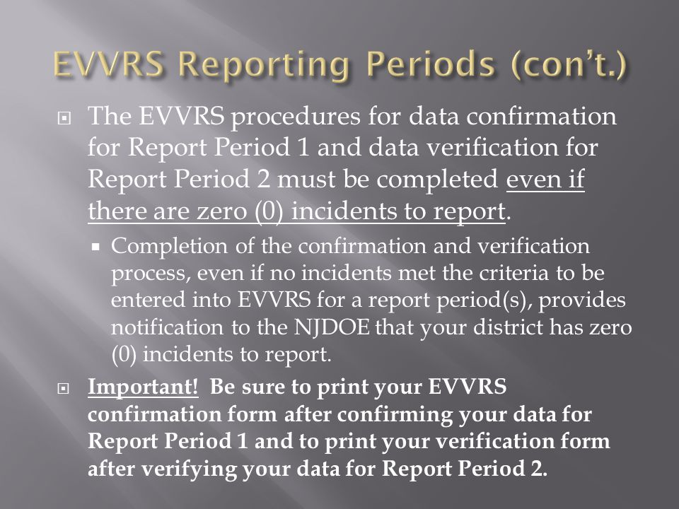  The EVVRS procedures for data confirmation for Report Period 1 and data verification for Report Period 2 must be completed even if there are zero (0