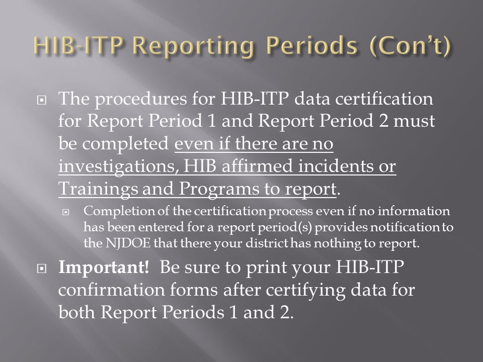  The procedures for HIB-ITP data certification for Report Period 1 and Report Period 2 must be completed even if there are no investigations, HIB affirmed incidents or Trainings and Programs to report.