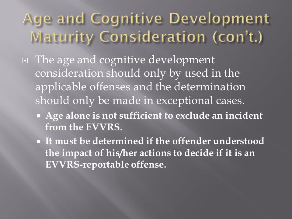  The age and cognitive development consideration should only by used in the applicable offenses and the determination should only be made in exceptio
