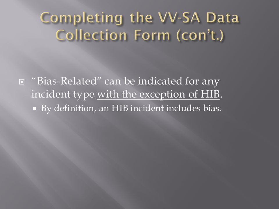 Bias-Related can be indicated for any incident type with the exception of HIB.