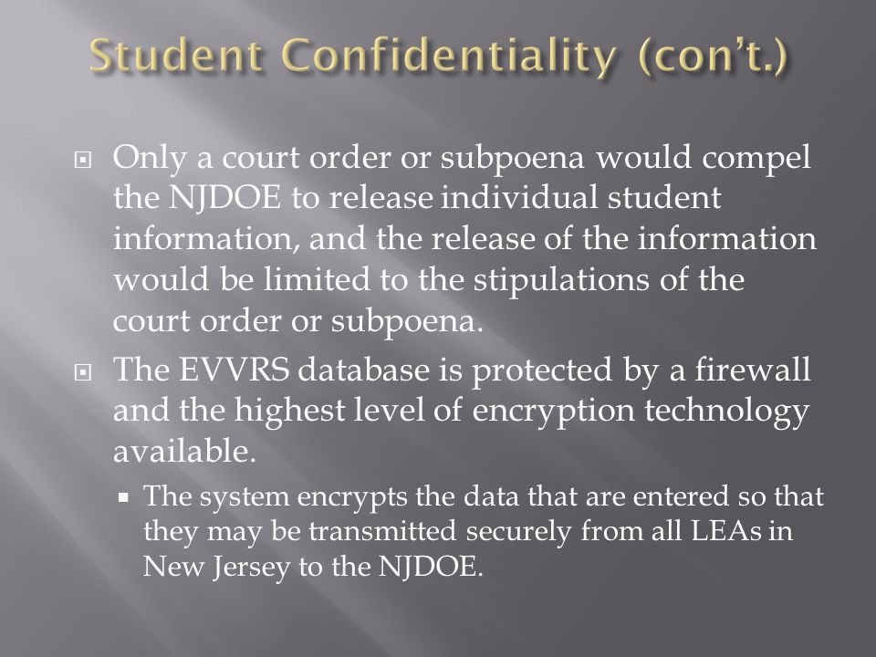  Only a court order or subpoena would compel the NJDOE to release individual student information, and the release of the information would be limited