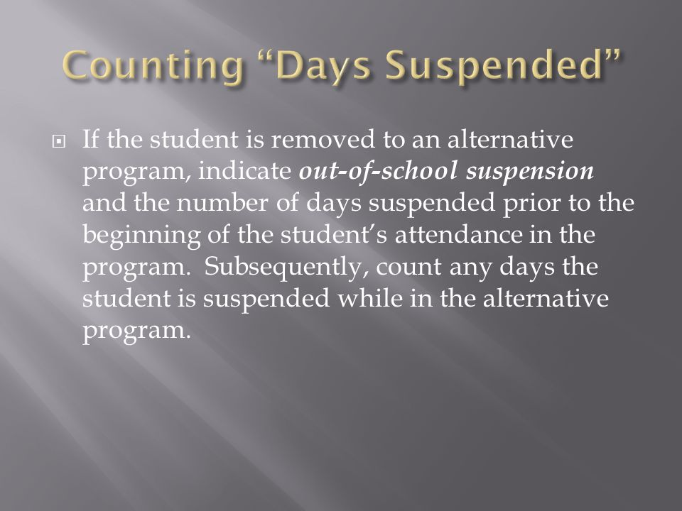  If the student is removed to an alternative program, indicate out-of-school suspension and the number of days suspended prior to the beginning of th