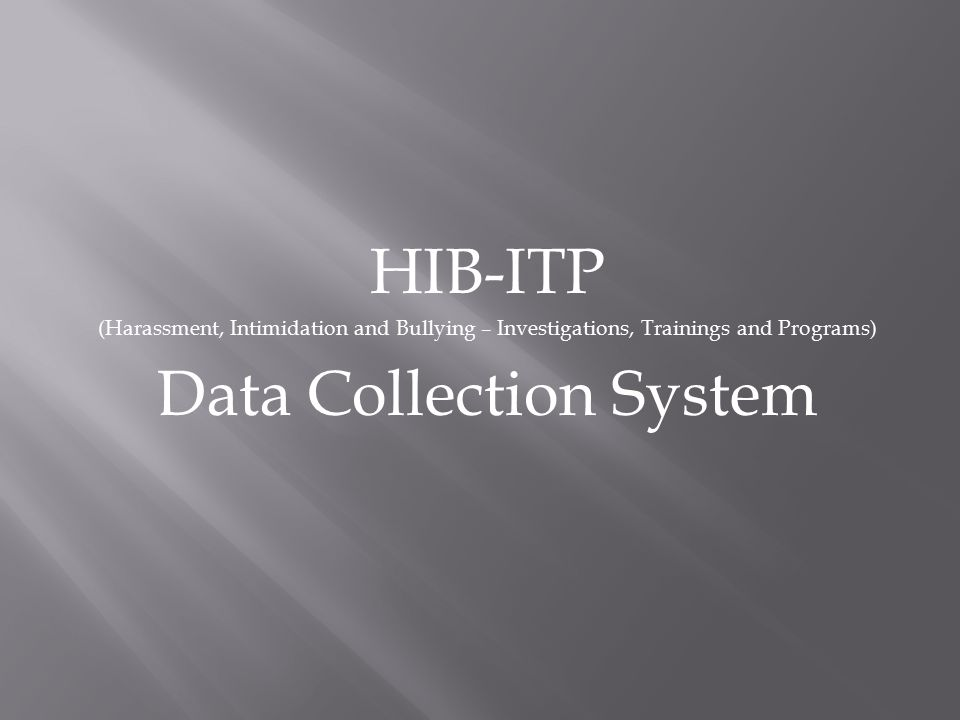 HIB-ITP (Harassment, Intimidation and Bullying – Investigations, Trainings and Programs) Data Collection System