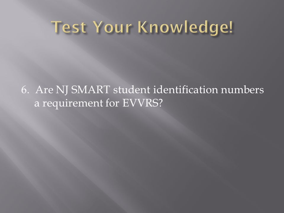 6. Are NJ SMART student identification numbers a requirement for EVVRS?