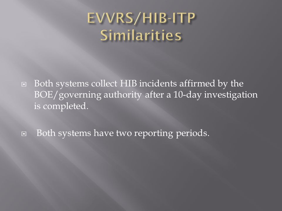  Both systems collect HIB incidents affirmed by the BOE/governing authority after a 10-day investigation is completed.