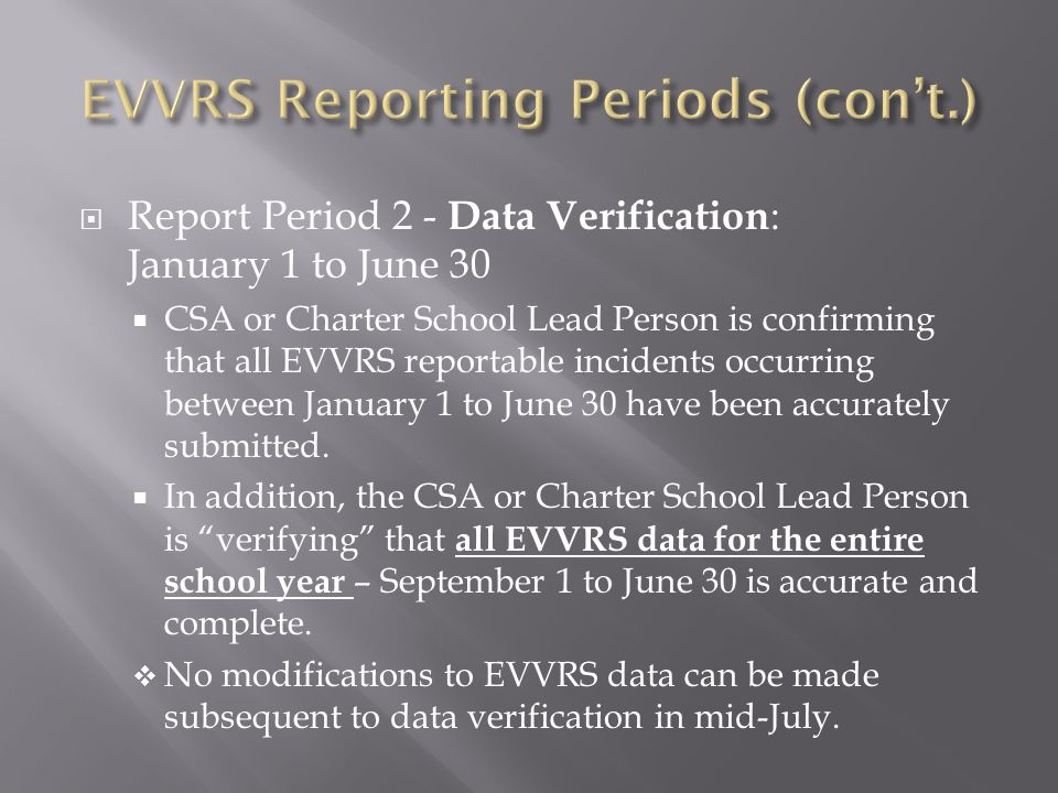  Report Period 2 - Data Verification : January 1 to June 30  CSA or Charter School Lead Person is confirming that all EVVRS reportable incidents occ
