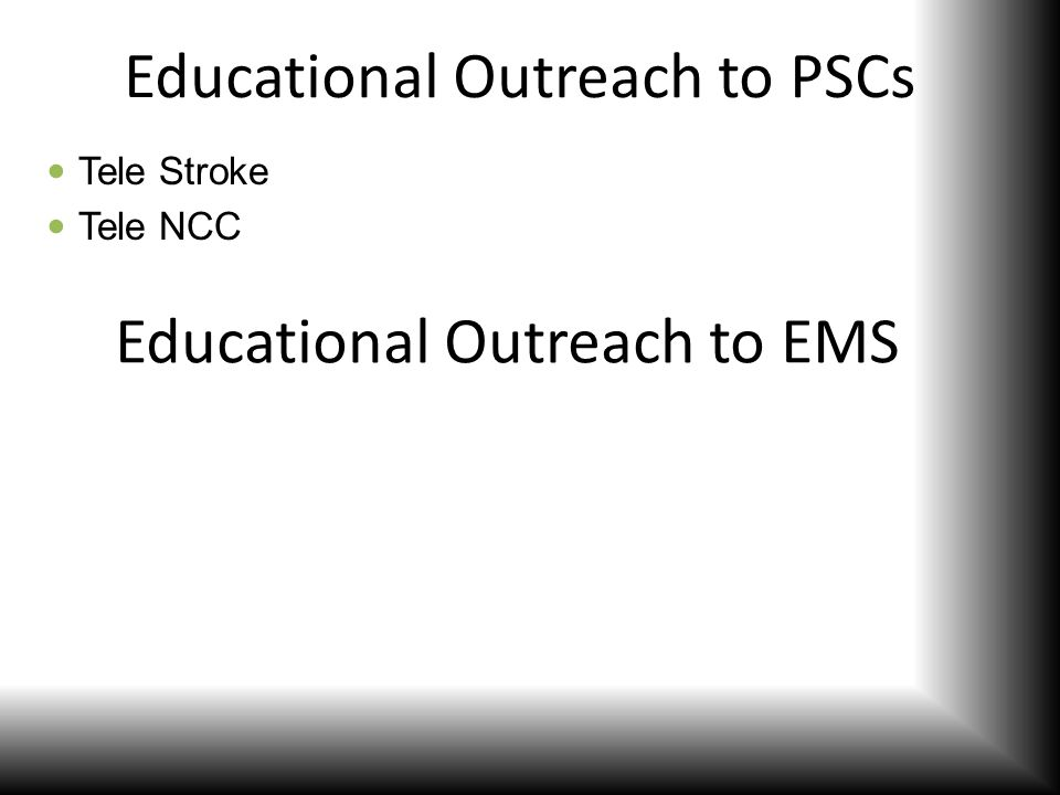 Educational Outreach to PSCs Tele Stroke Tele NCC Educational Outreach to EMS