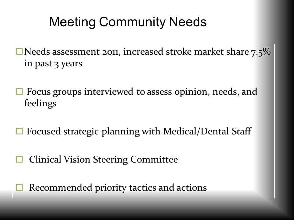 Meeting Community Needs  Needs assessment 2011, increased stroke market share 7.5% in past 3 years  Focus groups interviewed to assess opinion, need