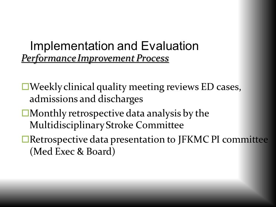Implementation and Evaluation Performance Improvement Process  Weekly clinical quality meeting reviews ED cases, admissions and discharges  Monthly